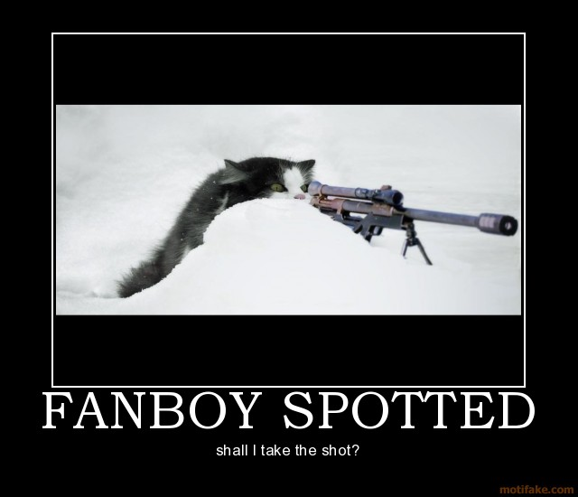 http://everydaygamers.com/wp-content/uploads/2010/05/fanboy-spotted-fanboy-spotted-demotivational-poster-1267740343.jpg